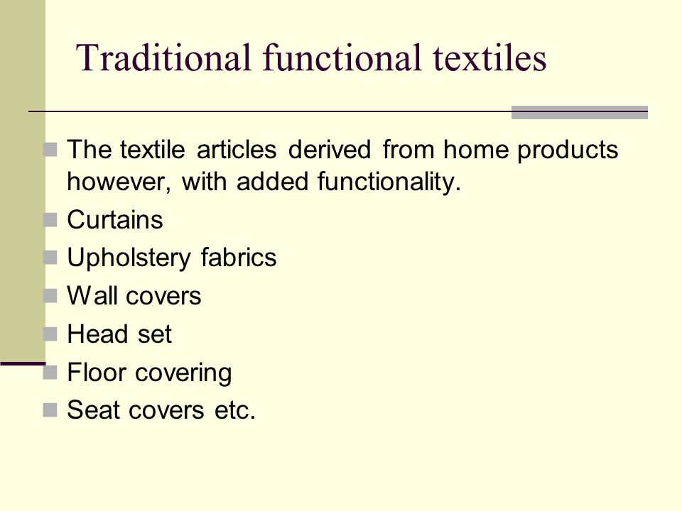 Traditional functional textiles The textile articles derived from home products however, with added functionality.