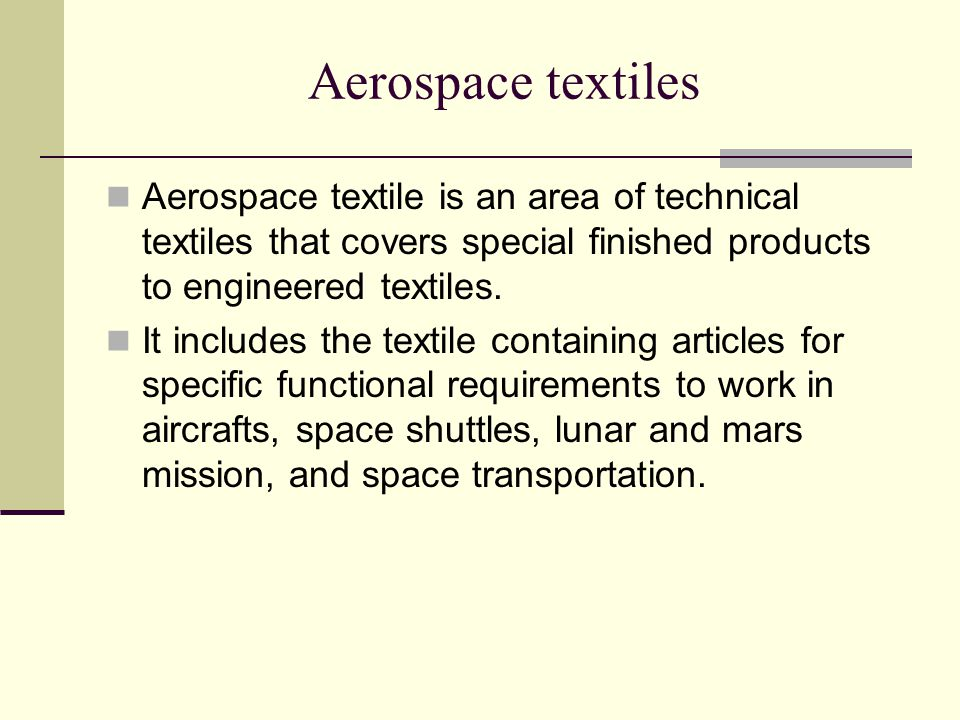 Aerospace textiles Aerospace textile is an area of technical textiles that covers special finished products to engineered textiles.