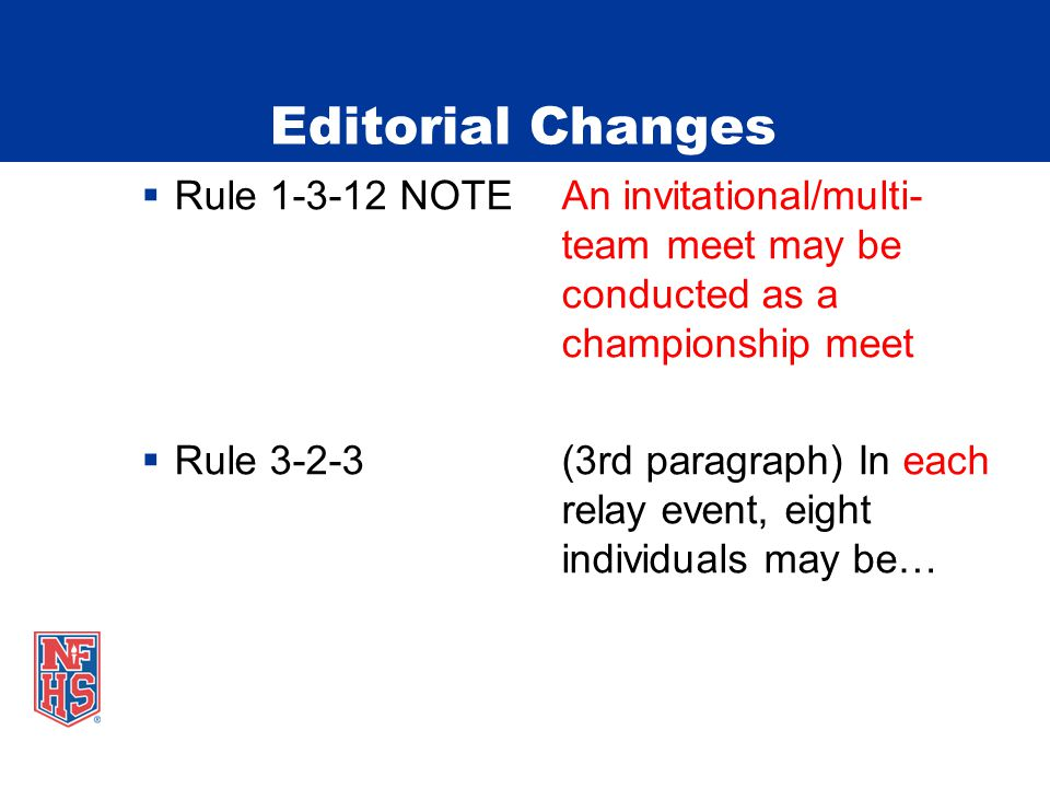 Editorial Changes Rule NOTEAn invitational/multi- team meet may be conducted as a championship meet Rule (3rd paragraph) In each relay event, eight individuals may be…
