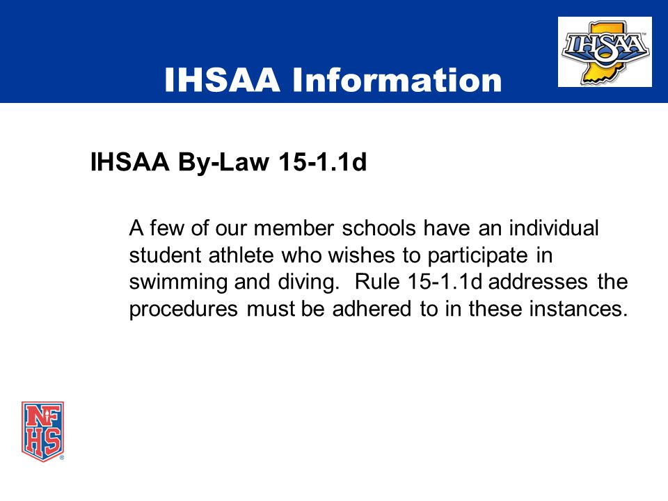 IHSAA Information IHSAA By-Law d A few of our member schools have an individual student athlete who wishes to participate in swimming and diving.