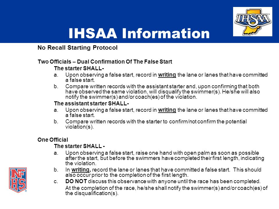 IHSAA Information No Recall Starting Protocol Two Officials – Dual Confirmation Of The False Start The starter SHALL- a.Upon observing a false start, record in writing the lane or lanes that have committed a false start.