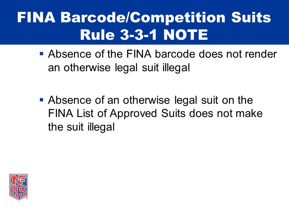 FINA Barcode/Competition Suits Rule 3-3-1 NOTE Absence of the FINA barcode does not render an otherwise legal suit illegal Absence of an otherwise leg