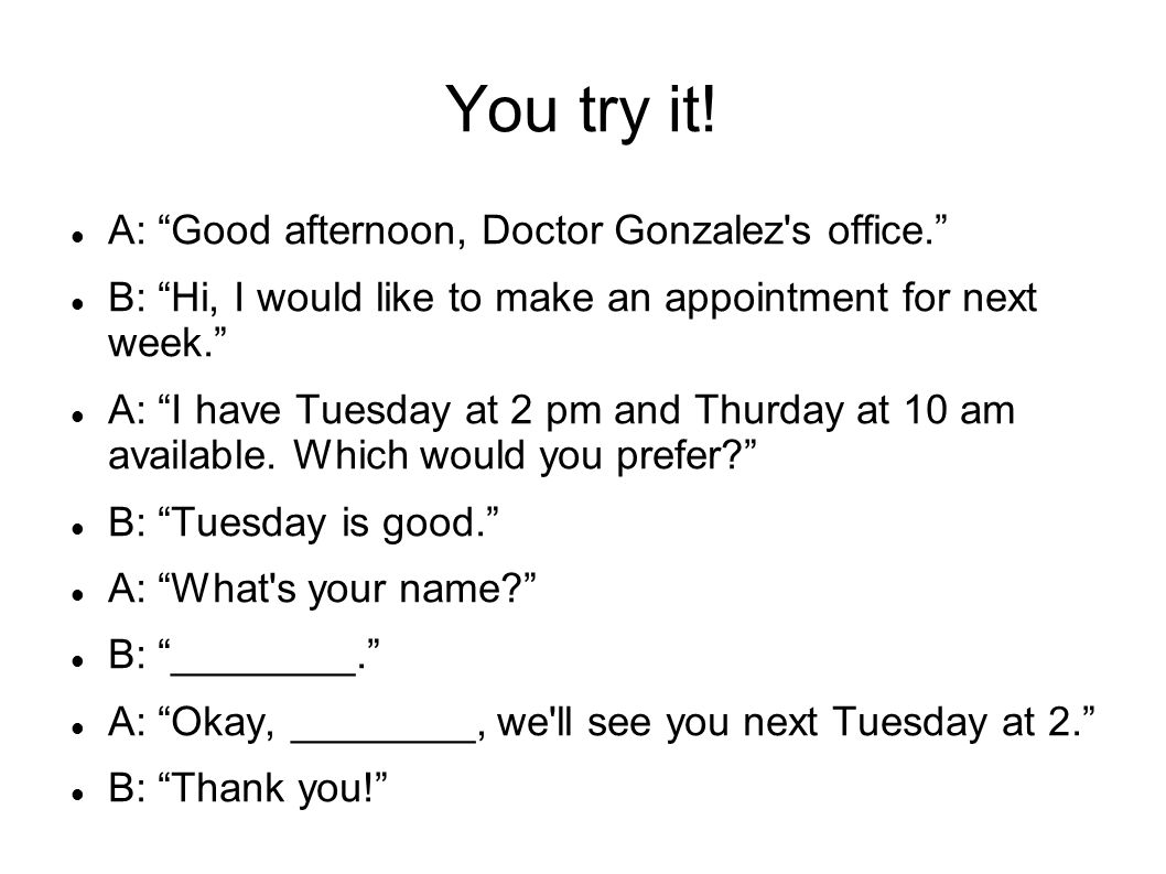You try it. A: Good afternoon, Doctor Gonzalez s office.