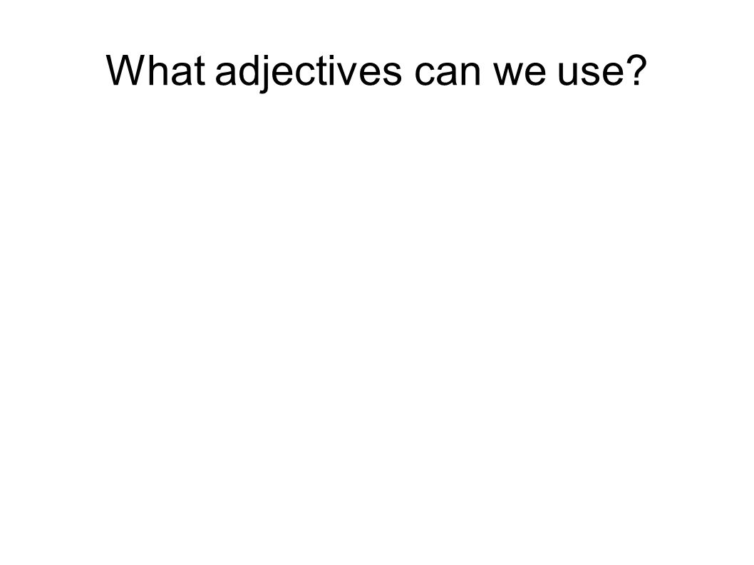 What adjectives can we use