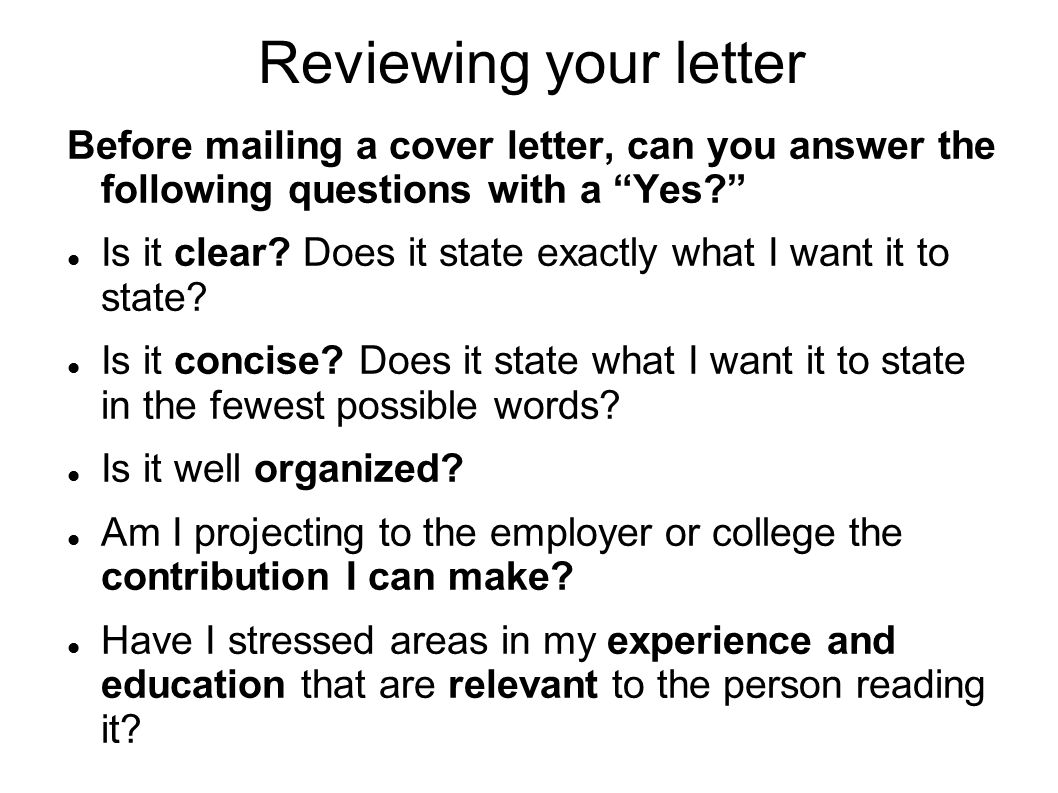 Reviewing your letter Before mailing a cover letter, can you answer the following questions with a Yes.
