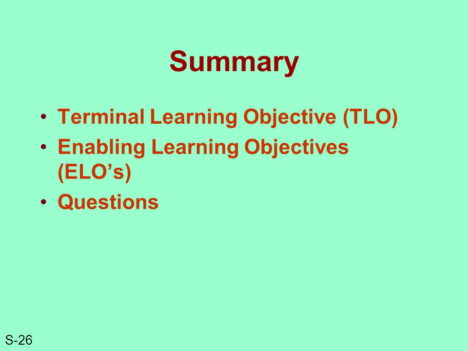 S-26 Summary Terminal Learning Objective (TLO) Enabling Learning Objectives (ELOs) Questions