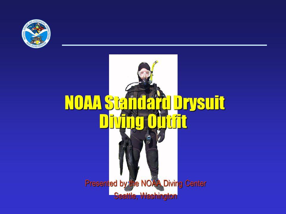 NOAA Standard Drysuit Diving Outfit NOAA Standard Drysuit Diving Outfit Presented by the NOAA Diving Center Seattle, Washington