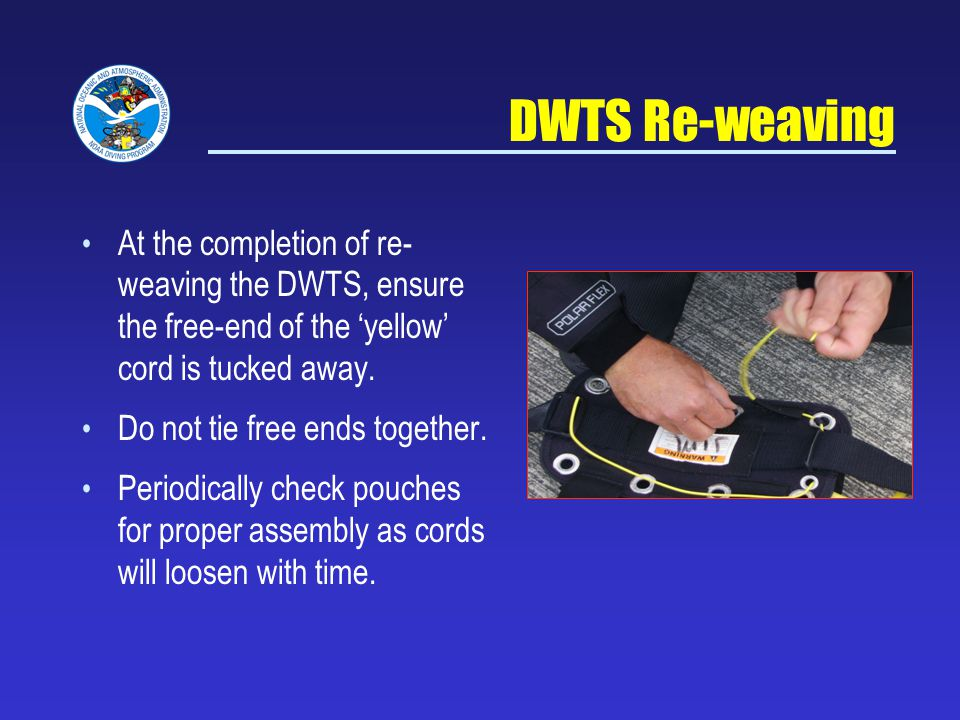 DWTS Re-weaving At the completion of re- weaving the DWTS, ensure the free-end of the yellow cord is tucked away.