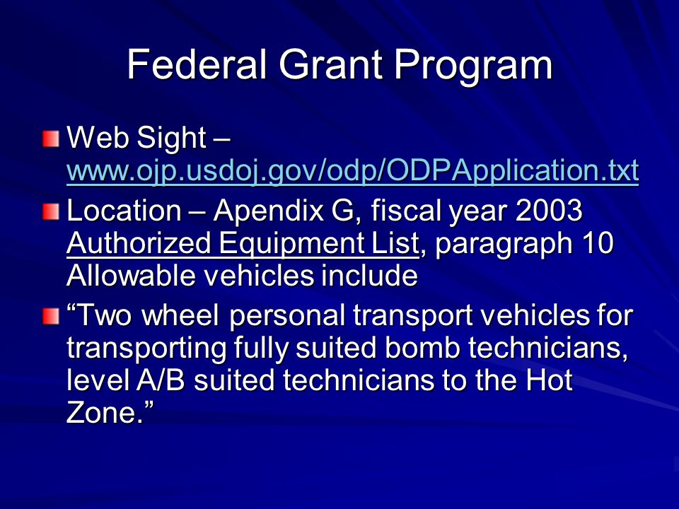 Federal Grant Program Web Sight –     Location – Apendix G, fiscal year 2003 Authorized Equipment List, paragraph 10 Allowable vehicles include Two wheel personal transport vehicles for transporting fully suited bomb technicians, level A/B suited technicians to the Hot Zone.