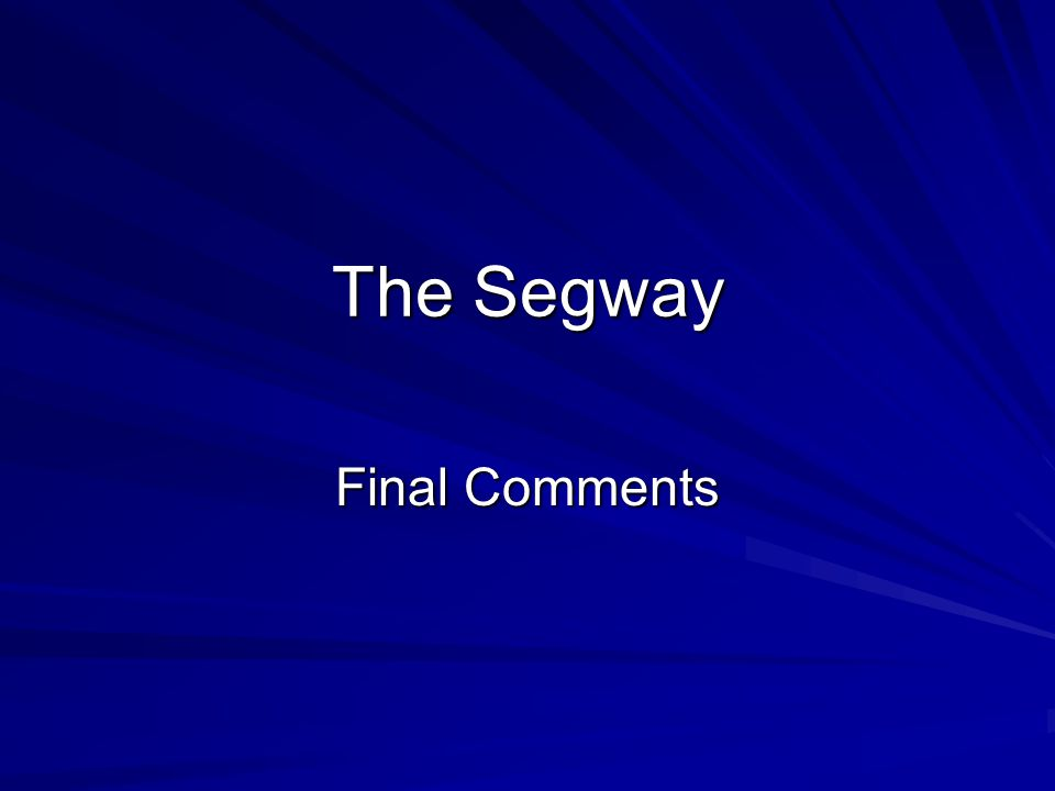 The Segway Final Comments
