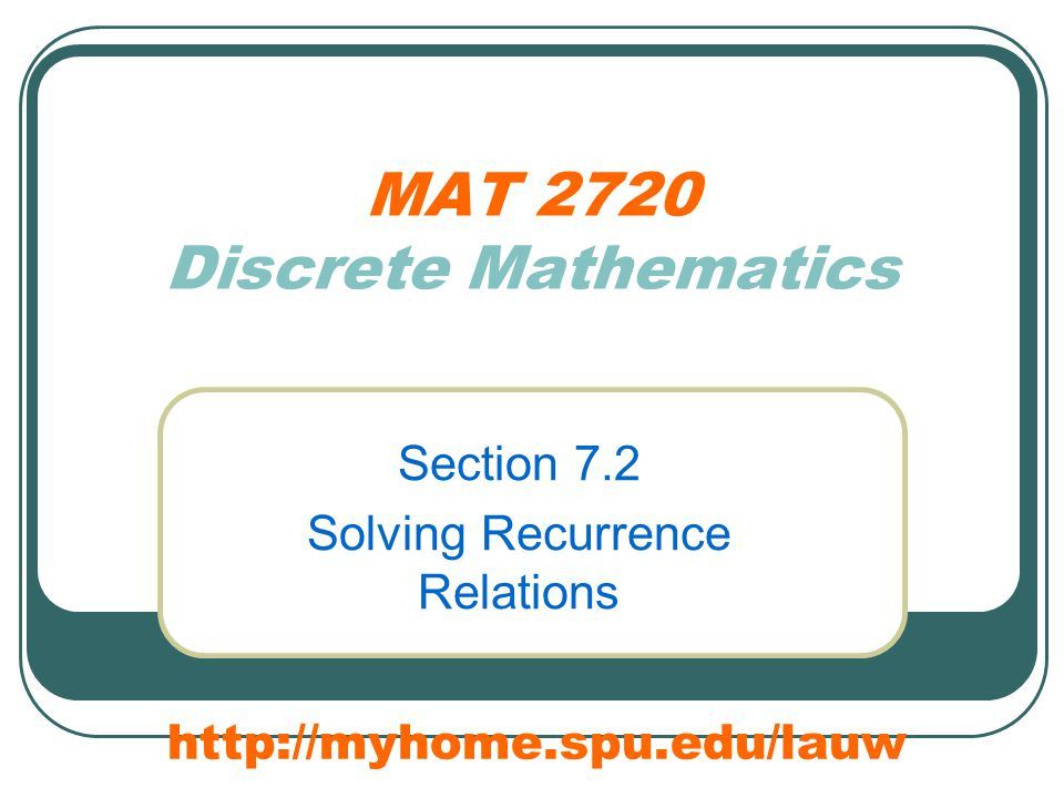 MAT 2720 Discrete Mathematics Section 7.2 Solving Recurrence Relations http://myhome.spu.edu/lauw