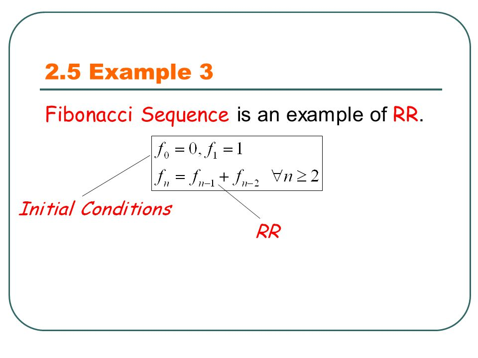 2.5 Example 3 Fibonacci Sequence is an example of RR.