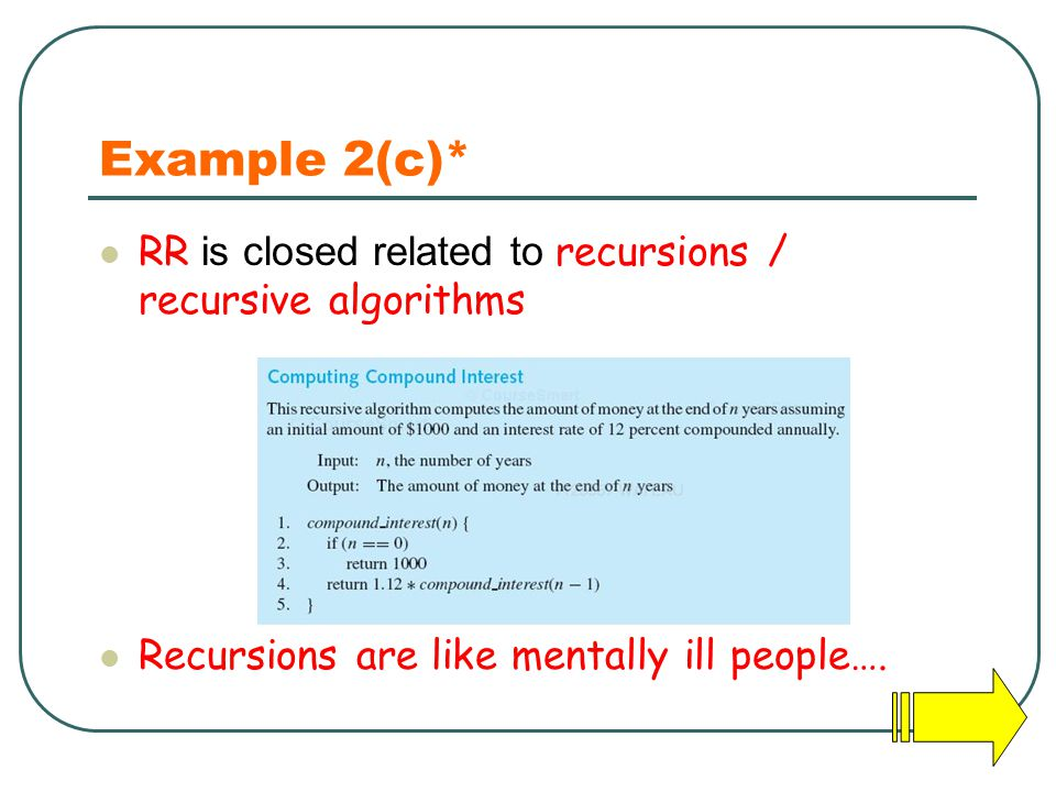 Example 2(c)* RR is closed related to recursions / recursive algorithms Recursions are like mentally ill people….