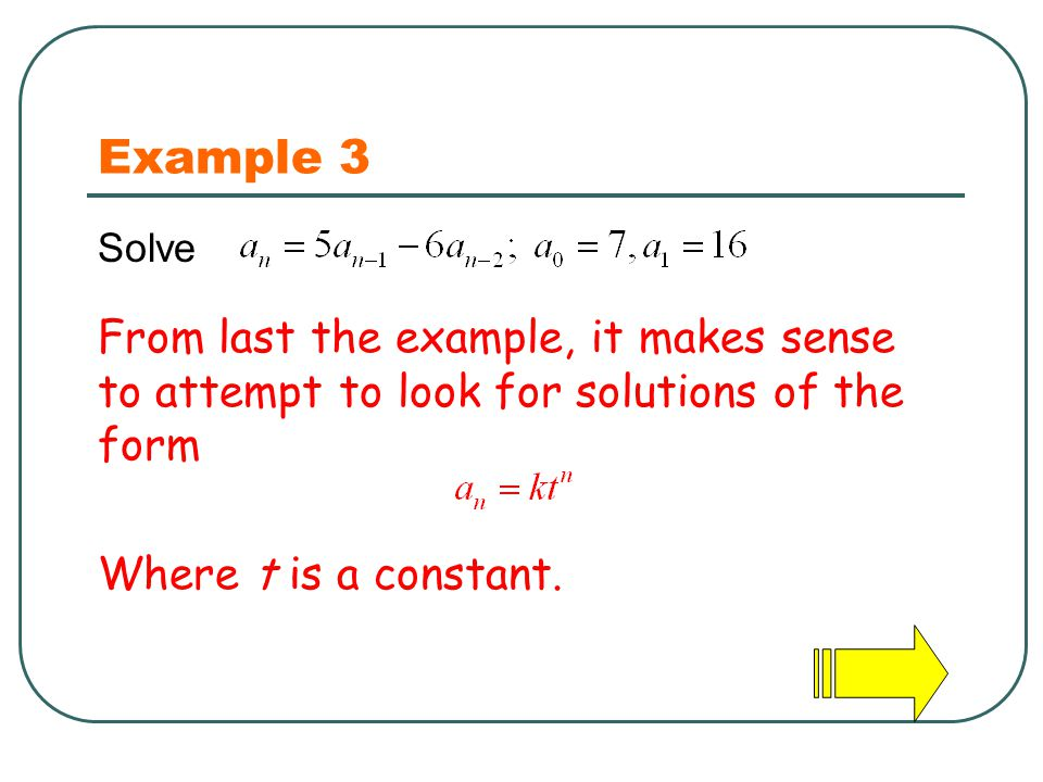 Example 3 From last the example, it makes sense to attempt to look for solutions of the form Where t is a constant. Solve
