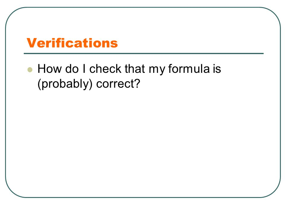 Verifications How do I check that my formula is (probably) correct?