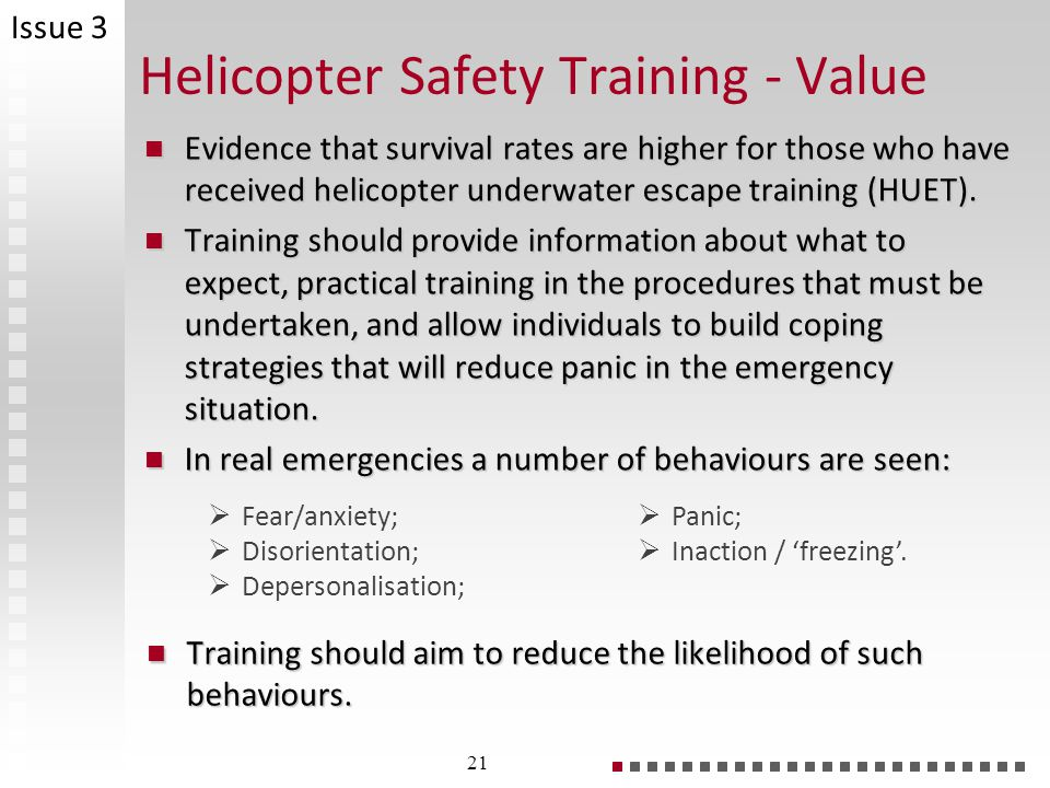 Helicopter Safety Training - Value Evidence that survival rates are higher for those who have received helicopter underwater escape training (HUET).