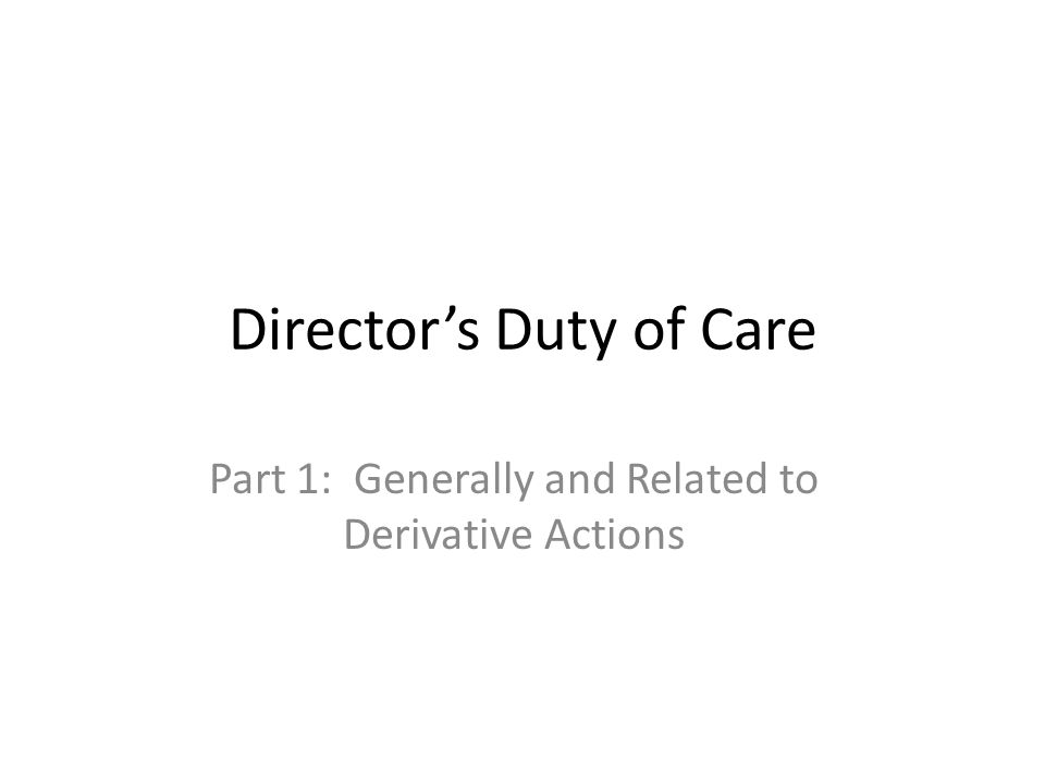 Directors Duty of Care Part 1: Generally and Related to Derivative Actions