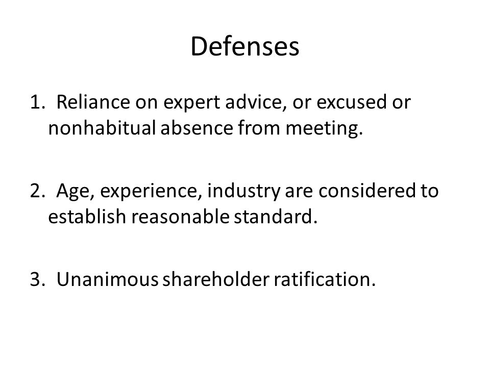 Defenses 1. Reliance on expert advice, or excused or nonhabitual absence from meeting. 2. Age, experience, industry are considered to establish reason