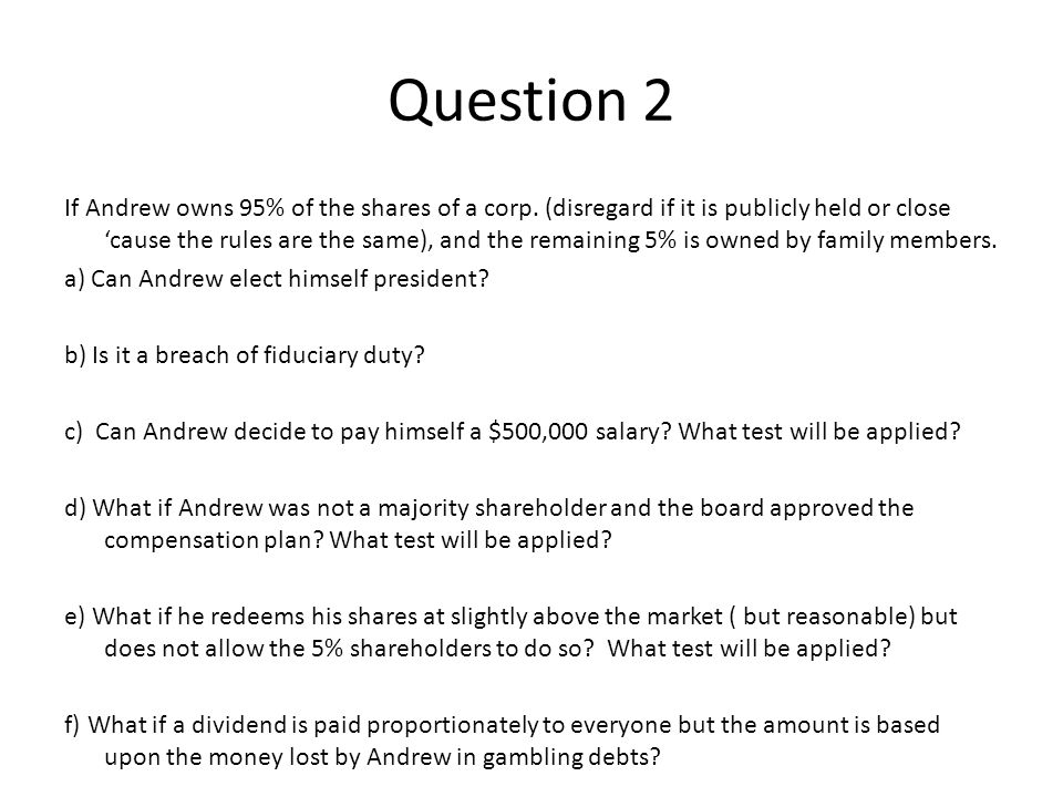 Question 2 If Andrew owns 95% of the shares of a corp.