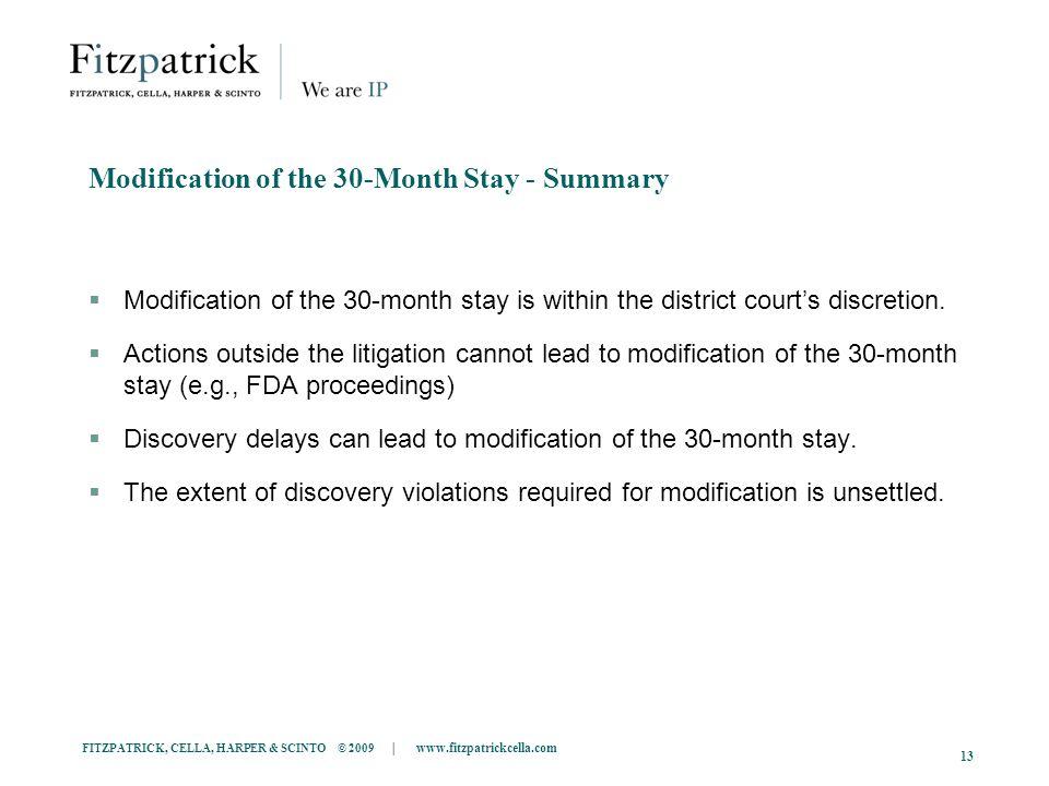 FITZPATRICK, CELLA, HARPER & SCINTO © 2009 | www.fitzpatrickcella.com 13 Modification of the 30-Month Stay - Summary Modification of the 30-month stay is within the district courts discretion.
