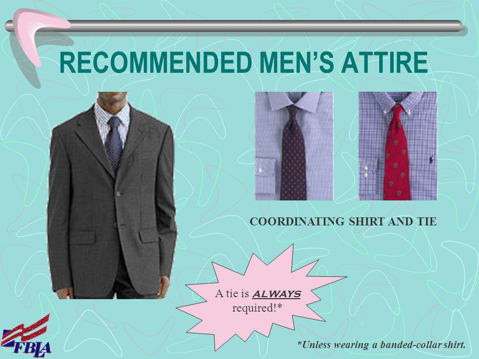 RECOMMENDED MENS ATTIRE COORDINATING SHIRT AND TIE A tie is always required!* *Unless wearing a banded-collar shirt.