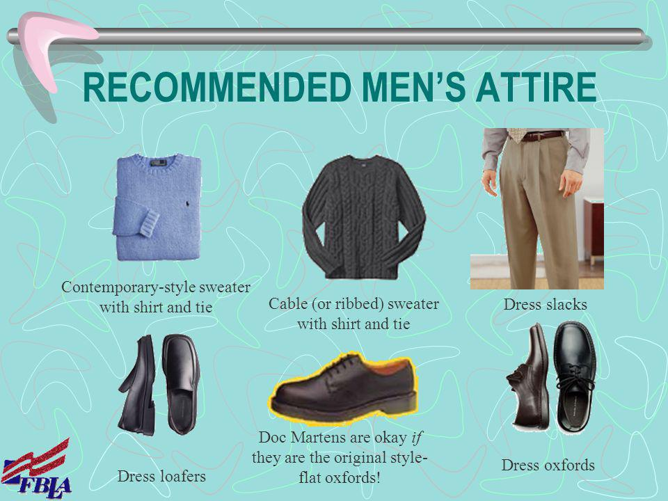 RECOMMENDED MENS ATTIRE Contemporary-style sweater with shirt and tie Cable (or ribbed) sweater with shirt and tie Dress slacks Doc Martens are okay i