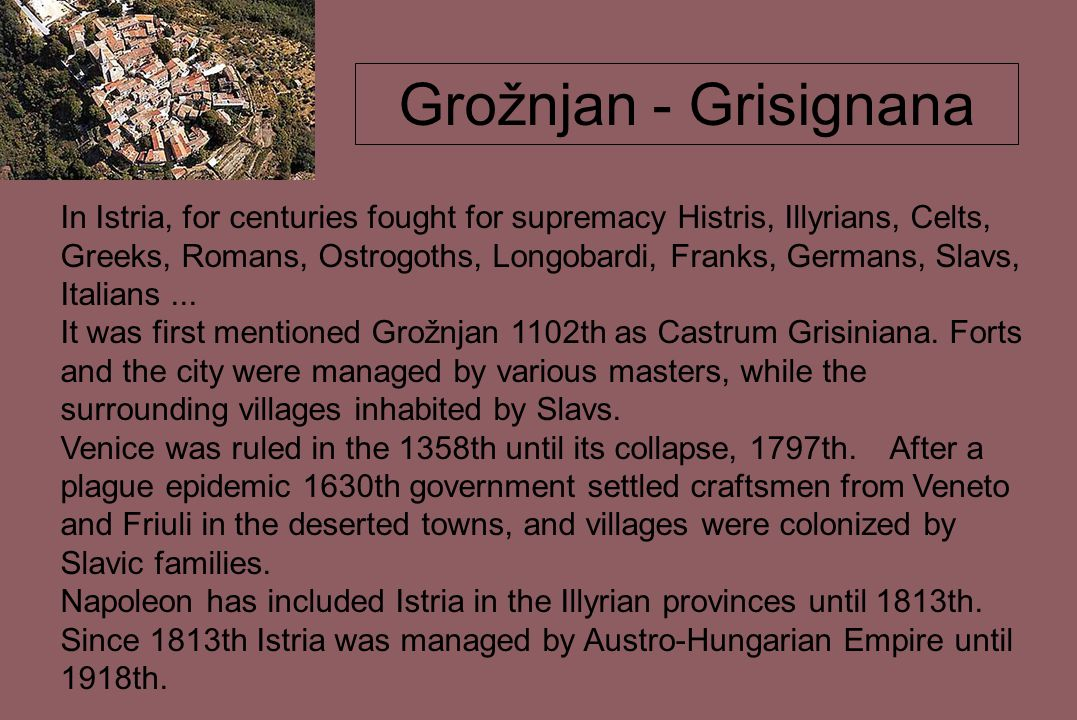 Grožnjan - Grisignana In Istria, for centuries fought for supremacy Histris, Illyrians, Celts, Greeks, Romans, Ostrogoths, Longobardi, Franks, Germans, Slavs, Italians...