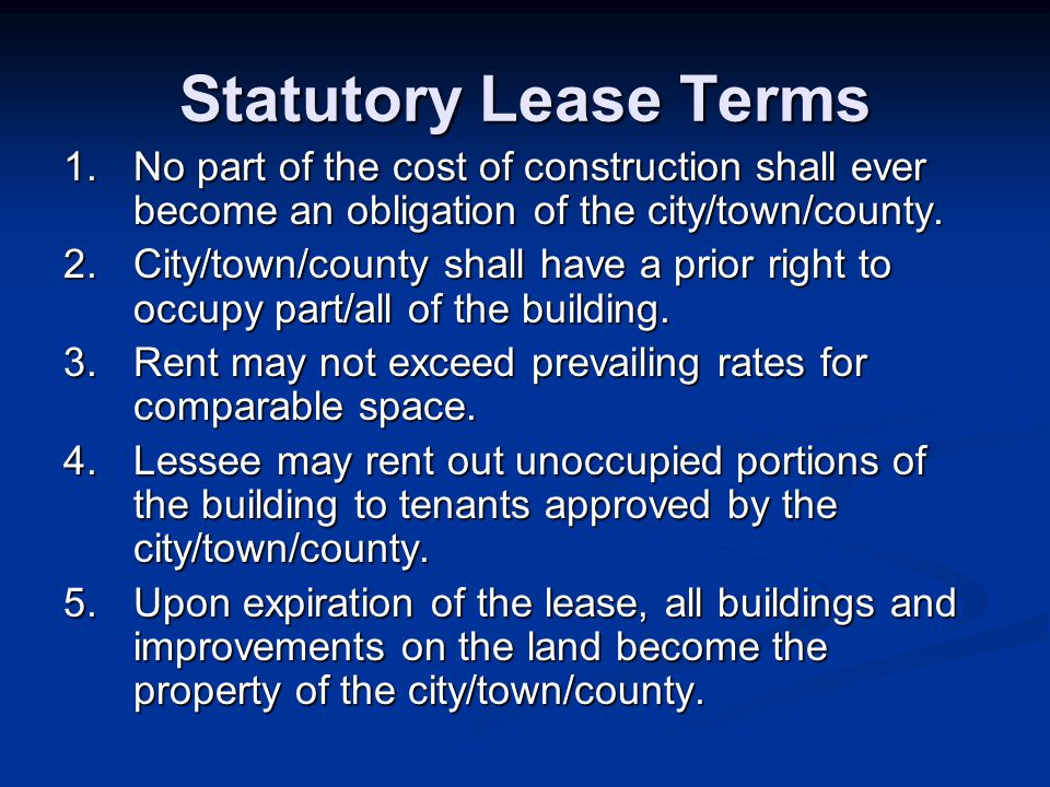 Statutory Lease Terms 1. No part of the cost of construction shall ever become an obligation of the city/town/county. 2.City/town/county shall have a