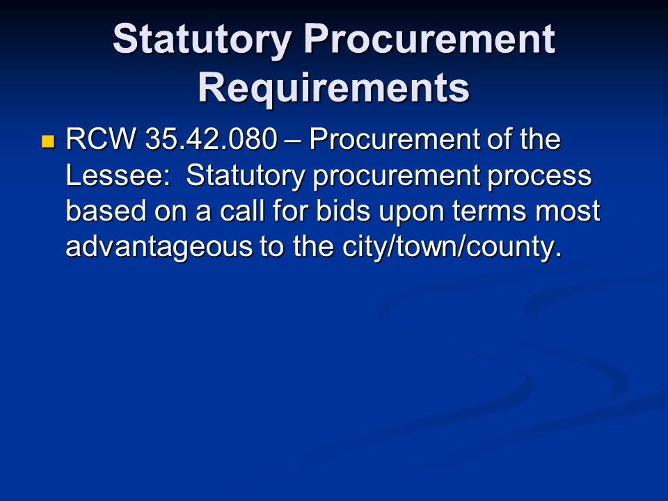 Statutory Procurement Requirements RCW 35.42.080 – Procurement of the Lessee: Statutory procurement process based on a call for bids upon terms most a