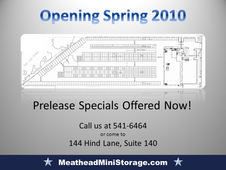 MeatheadMiniStorage.com Prelease Specials Offered Now! Call us at 541-6464 or come to 144 Hind Lane, Suite 140
