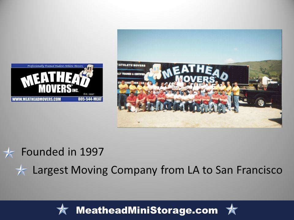 Largest Moving Company from LA to San Francisco MeatheadMiniStorage.com Founded in 1997