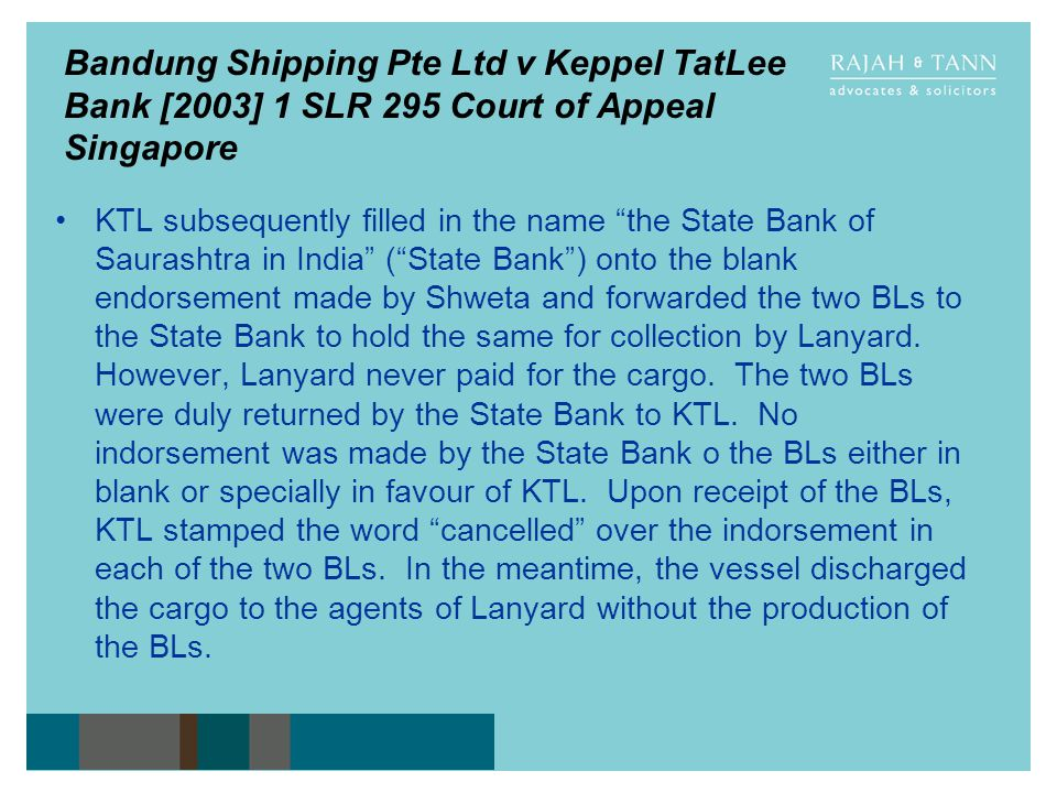 Bandung Shipping Pte Ltd v Keppel TatLee Bank [2003] 1 SLR 295 Court of Appeal Singapore KTL subsequently filled in the name the State Bank of Saurash