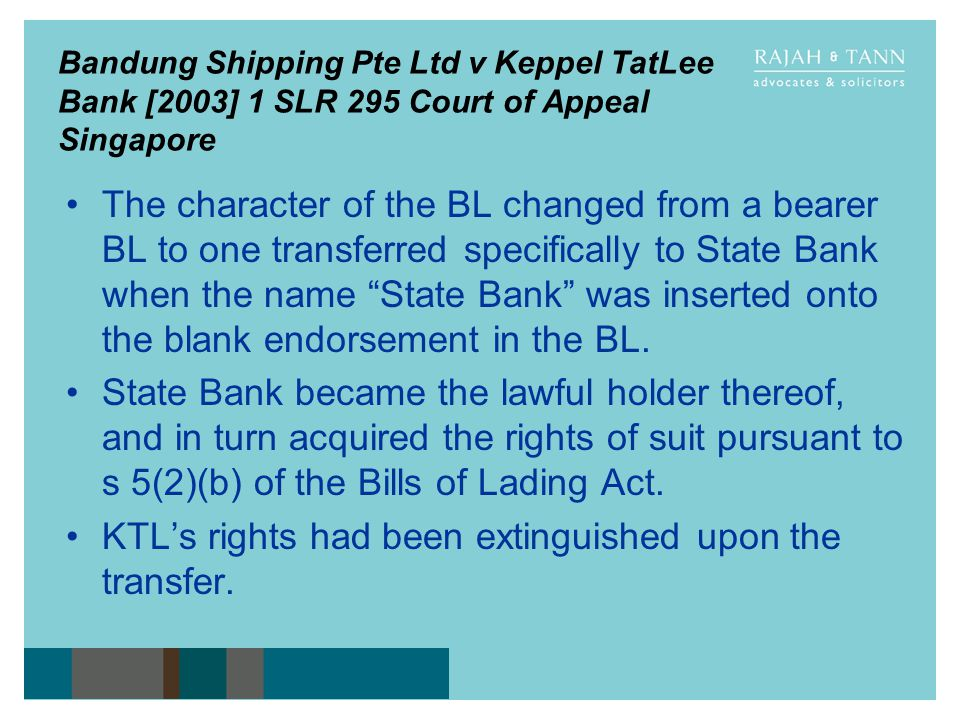 Bandung Shipping Pte Ltd v Keppel TatLee Bank [2003] 1 SLR 295 Court of Appeal Singapore The character of the BL changed from a bearer BL to one trans