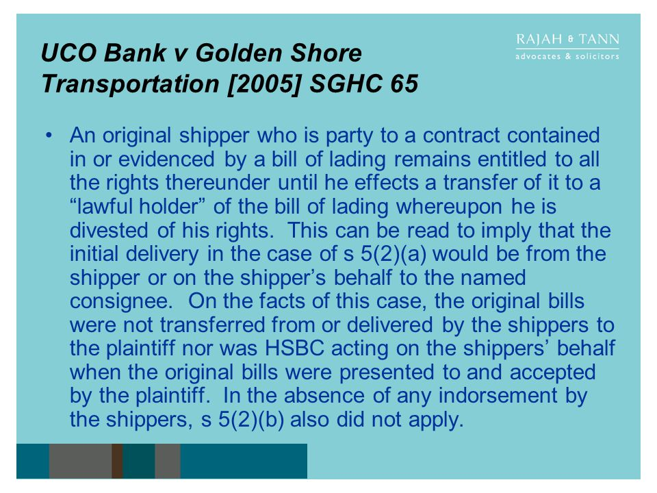 UCO Bank v Golden Shore Transportation [2005] SGHC 65 An original shipper who is party to a contract contained in or evidenced by a bill of lading rem