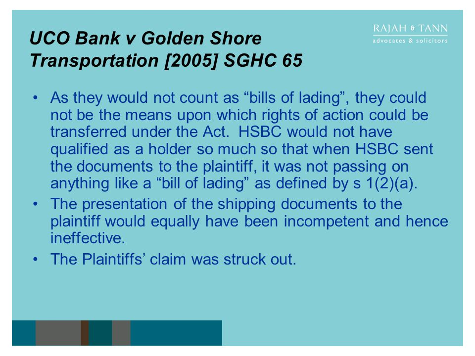 UCO Bank v Golden Shore Transportation [2005] SGHC 65 As they would not count as bills of lading, they could not be the means upon which rights of act