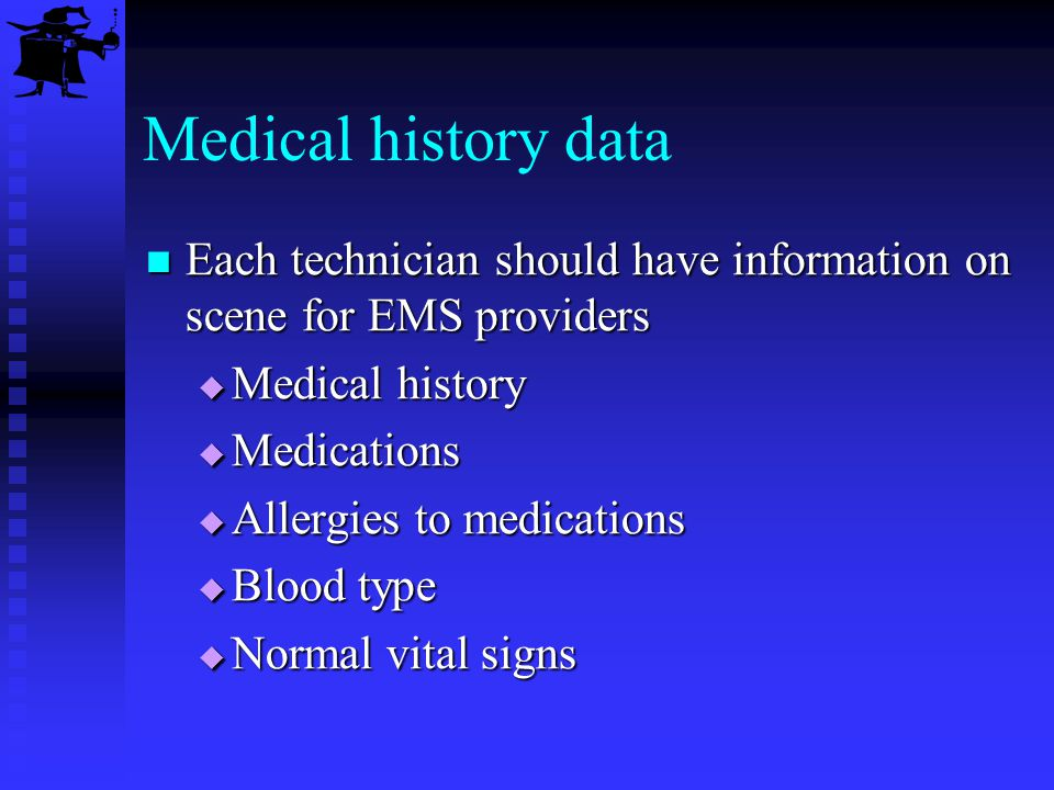Medical history data Each technician should have information on scene for EMS providers Each technician should have information on scene for EMS provi