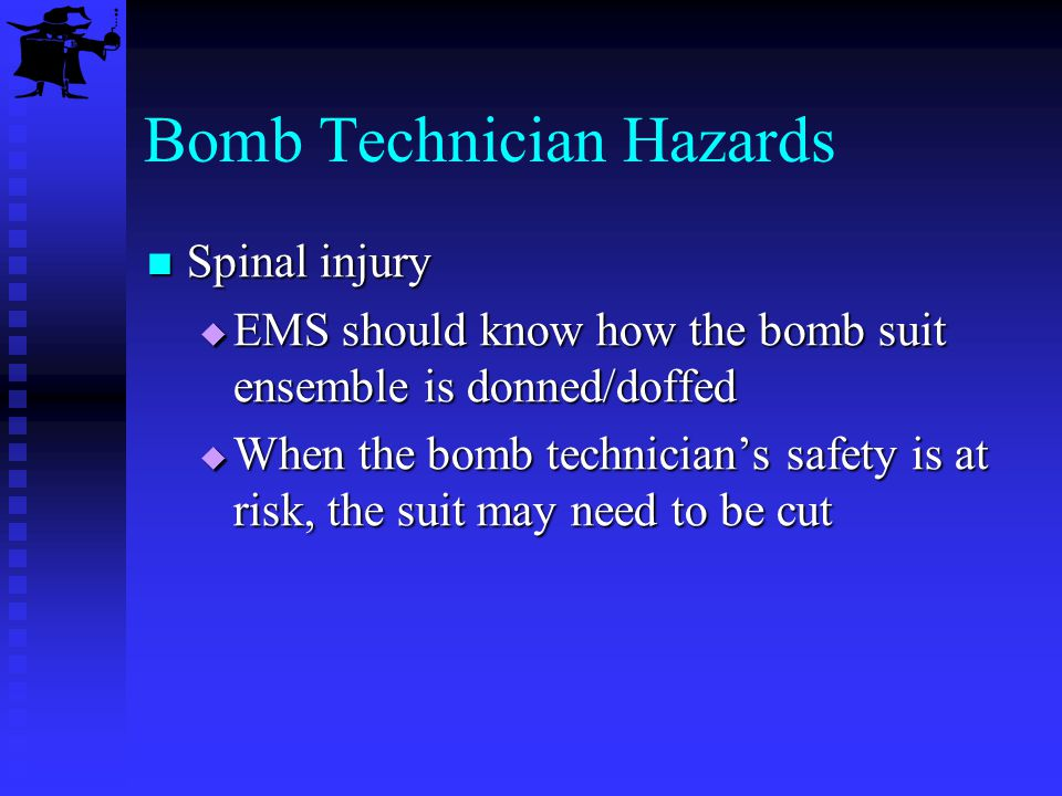 Bomb Technician Hazards Spinal injury Spinal injury EMS should know how the bomb suit ensemble is donned/doffed EMS should know how the bomb suit ense