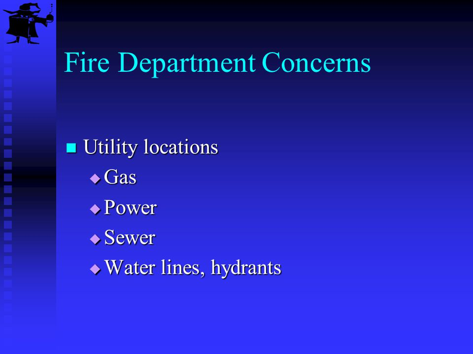Fire Department Concerns Utility locations Utility locations Gas Gas Power Power Sewer Sewer Water lines, hydrants Water lines, hydrants