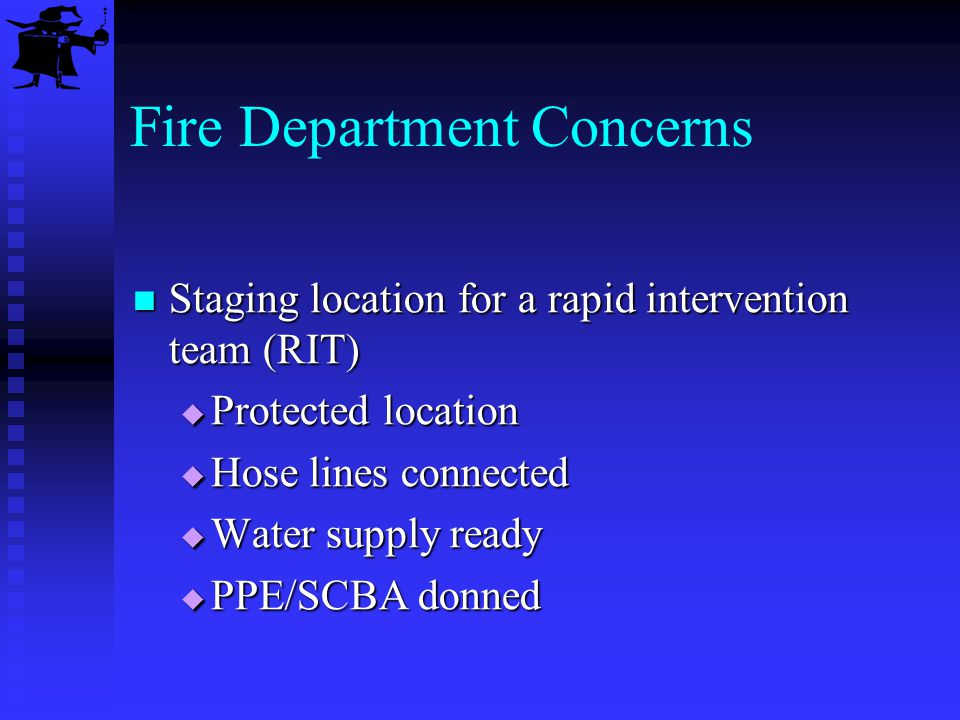 Fire Department Concerns Staging location for a rapid intervention team (RIT) Staging location for a rapid intervention team (RIT) Protected location