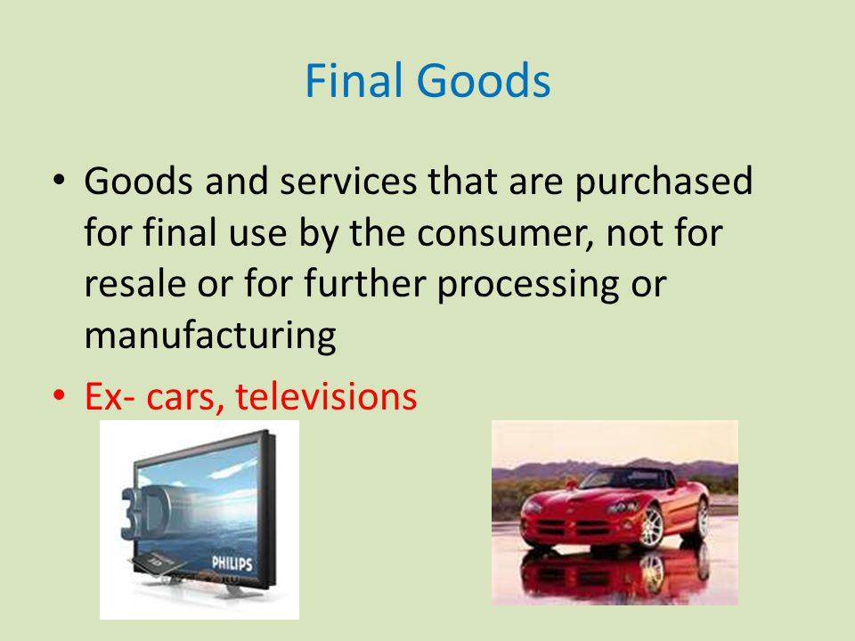 Final Goods/Services Counted in GDP… Intermediate Goods are not.