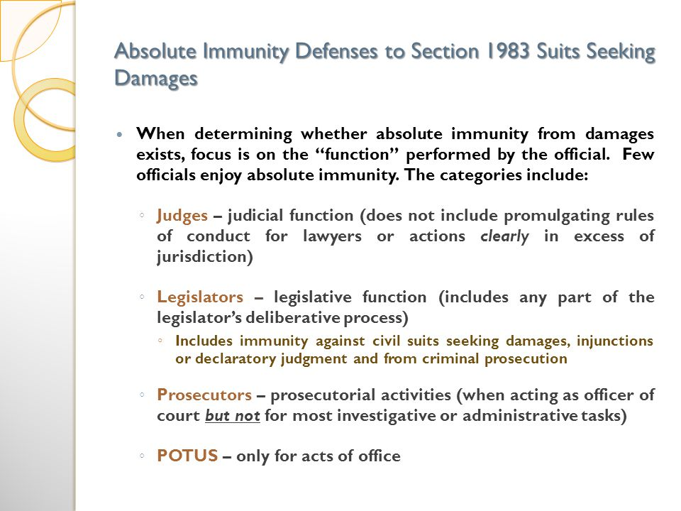 Absolute Immunity Defenses to Section 1983 Suits Seeking Damages When determining whether absolute immunity from damages exists, focus is on the funct