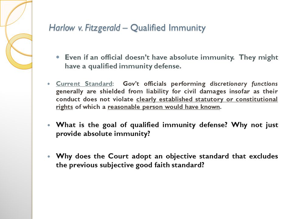 Harlow v. Fitzgerald – Qualified Immunity Even if an official doesnt have absolute immunity.