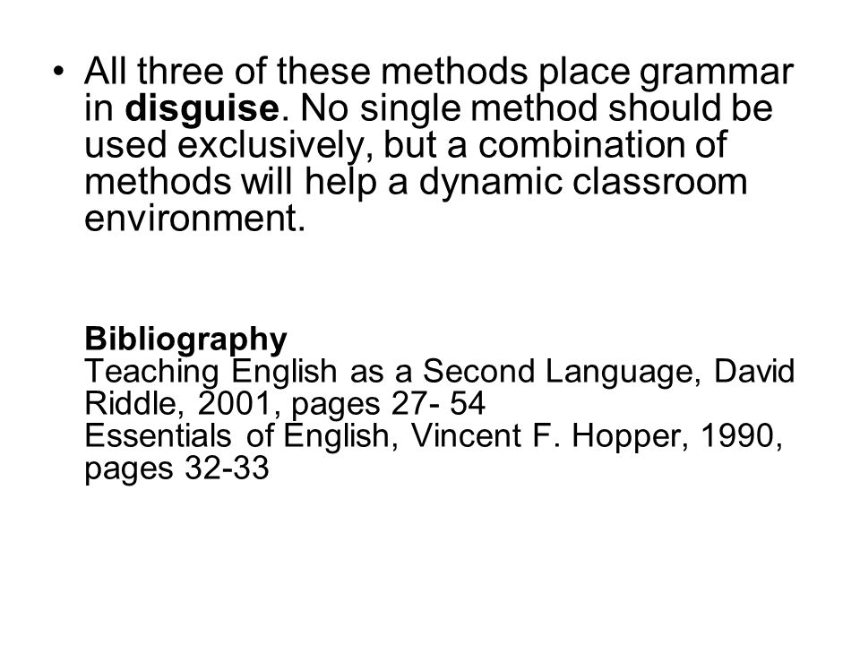 All three of these methods place grammar in disguise. No single method should be used exclusively, but a combination of methods will help a dynamic cl