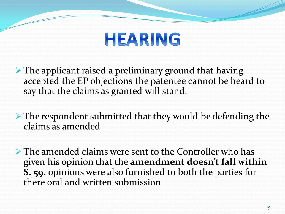 The applicant raised a preliminary ground that having accepted the EP objections the patentee cannot be heard to say that the claims as granted will s