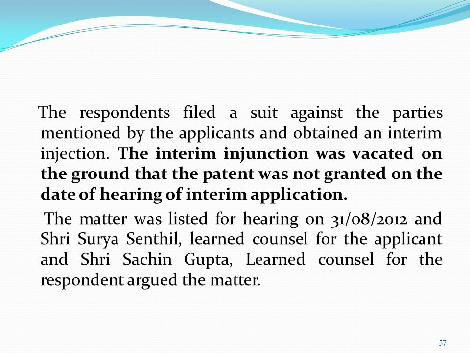 The respondents filed a suit against the parties mentioned by the applicants and obtained an interim injection. The interim injunction was vacated on