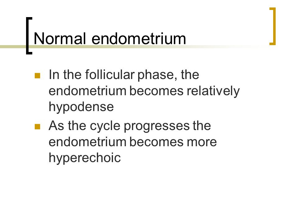 Normal endometrium Ovulatory period = trilaminar endometrium Echogenic basal layer Hypoechogenic functional layer Echogenic line Usually disappears 48 hours after ovulation