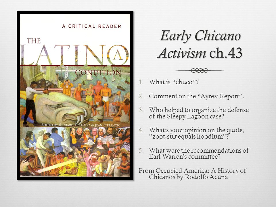 Early Chicano Activism ch.43 1.What is chuco. 2.Comment on the Ayres Report.