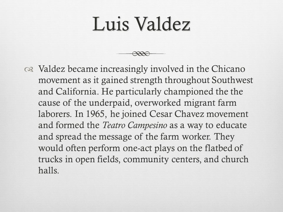Luis Valdez Valdez became increasingly involved in the Chicano movement as it gained strength throughout Southwest and California.