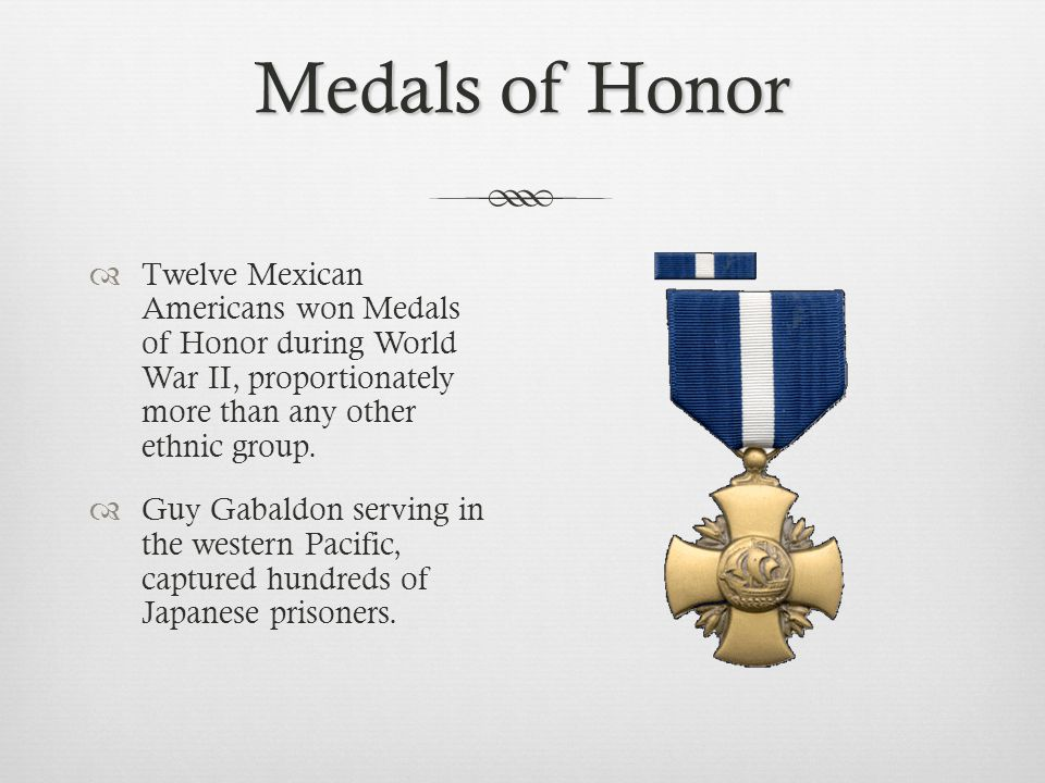 Medals of Honor Twelve Mexican Americans won Medals of Honor during World War II, proportionately more than any other ethnic group.