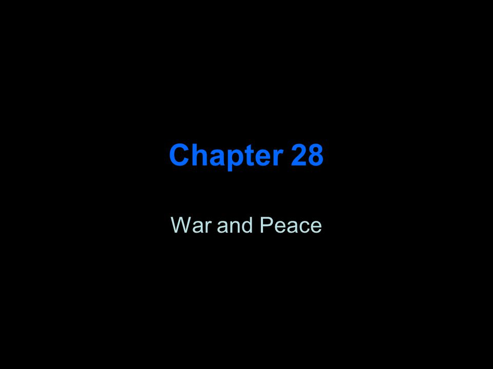 Chapter 28 War and Peace
